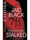 Politically Incorrect (eBook): Stalked