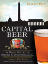 Capital Beer (eBook): A Heady History of Brewing in Washington, D.C.