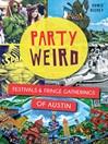 Party Weird (eBook): Festivals & Fringe Gatherings of Austin