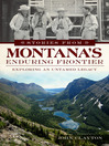 Stories from Montana's Enduring Frontier (eBook): Exploring an Untamed Legacy