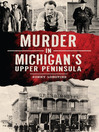 Murder in Michigan's Upper Peninsula (eBook)