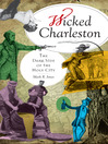 Wicked Charleston, Volume One (eBook): The Dark Side of the Holy City