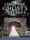 Civil War Ghosts of Atlanta (eBook)