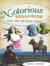 Notorious Telluride (eBook): Wicked Tales from San Miguel County