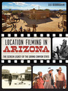 Location Filming in Arizona (eBook): The Screen Legacy of the Grand Canyon State