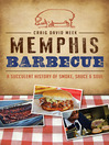 Memphis Barbecue (eBook): A Succulent History of Smoke, Sauce & Soul