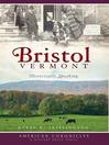 Bristol, Vermont (eBook): Historically Speaking