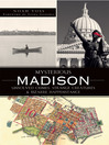 Mysterious Madison (eBook): Unsolved Crimes, Strange Creatures and Bizarre Happenstance