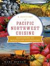 A History of Pacific Northwest Cuisine (eBook): Mastodons to Molecular Gastronomy