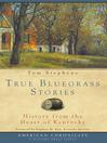 True Bluegrass Stories (eBook): History from the Heart of Kentucky
