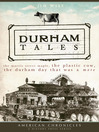 Durham Tales (eBook): The Morris Street Maple, the Plastic Cow, the Durham Day that Was & More