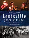 Louisville Jug Music (eBook): From Earl McDonald to the National Jubilee