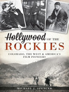 Hollywood of the Rockies (eBook): Colorado, the West and America's Film Pioneers
