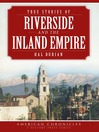 True Stories of Riverside and the Inland Empire (eBook)