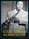 Louis Jordan (eBook): Son of Arkansas, Father of R&B