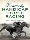 Kentucky Handicap Horse Racing (eBook): A History of the Great Weight Carriers