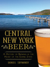 Central New York Beer (eBook): A History of Brewing in the Heart of the Empire State