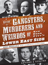 A Guide to Gangsters, Murderers and Weirdos of New York City's Lower East Side (eBook)