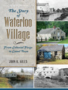 The Story of Waterloo Village (eBook): From Colonial Forge to Canal Town
