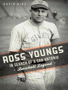 Ross Youngs (eBook): In Search of a San Antonio Baseball Legend