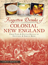 Forgotten Drinks of Colonial New England (eBook): From Flips and Rattle-Skulls to Switchel and Spruce Beer