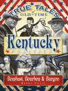 True Tales of Old-Time Kentucky Politics (eBook): Bombast, Bourbon & Burgoo