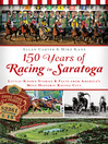 150 Years of Racing in Saratoga (eBook): Little Known Stories and Facts From America's Most Historic Racing City