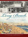 Long Beach Chronicles (eBook): From Pioneers to the 1933 Earthquake