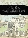 A Neighborhood Guide to Washington, D.C.'s Hidden History (eBook)