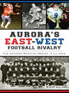 Aurora's East-West Football Rivalry (eBook): The Longest-Running Series in Illinois