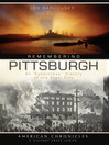 Remembering Pittsburgh (eBook): An 'Eyewitness' History of the Steel City (American Chronicles