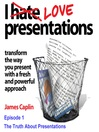 I Love Presentations, Episode 1 (MP3): The Truth About Presentations