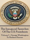 The Inaugural Speeches of the U. S. Presidents, Volume 1 (eBook): George Washington to Herbert Hoover