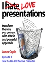 I Love Presentations, Episode 8 (MP3): How To Be An Effective Presenter
