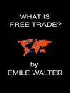 What Is Free Trade? (eBook)