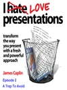 I Love Presentations, Episode 2 (MP3): A Trap To Avoid