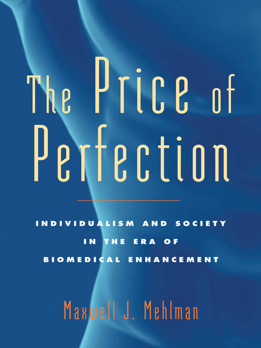 The Price of Perfection (eBook): Individualism and Society in the Era of Biomedical Enhancement