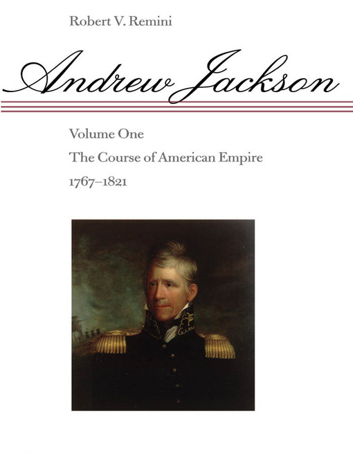 Andrew Jackson (eBook): The Course of American Empire, 1767-1821