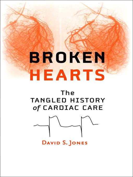 Broken Hearts (eBook): The Tangled History of Cardiac Care