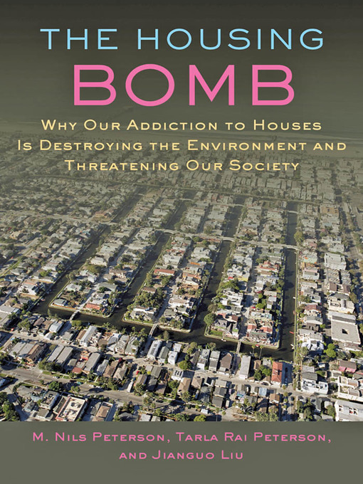 The Housing Bomb (eBook): Why Our Addiction to Houses Is Destroying the Environment and Threatening Our Society