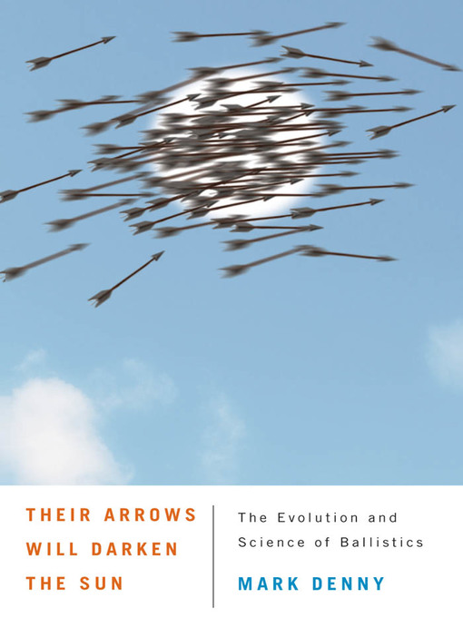 Their Arrows Will Darken the Sun (eBook): The Evolution and Science of Ballistics