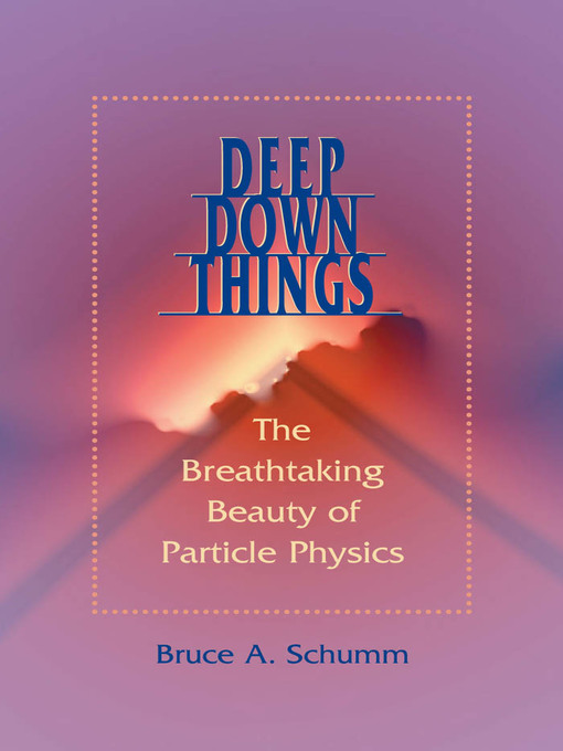 Deep Down Things (eBook): The Breathtaking Beauty of Particle Physics