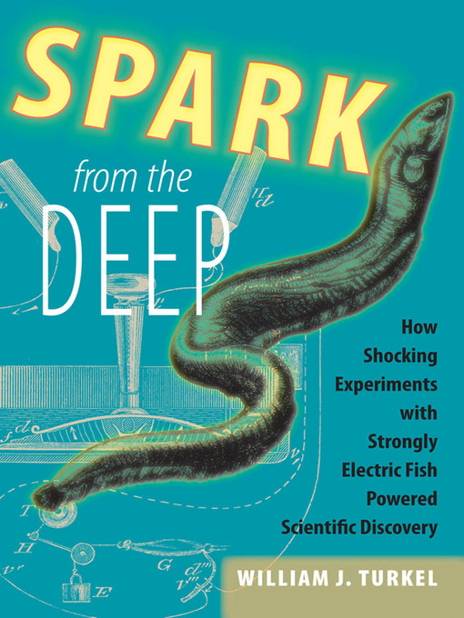 Spark from the Deep (eBook): How Shocking Experiments with Strongly Electric Fish Powered Scientific Discovery