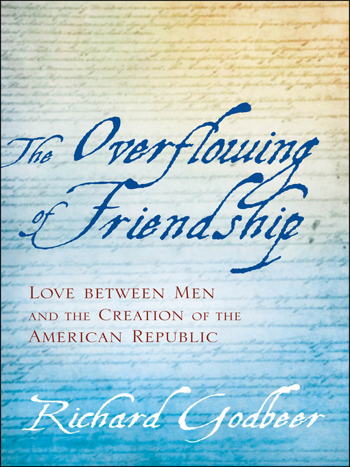 The Overflowing of Friendship (eBook): Love between Men and the Creation of the American Republic