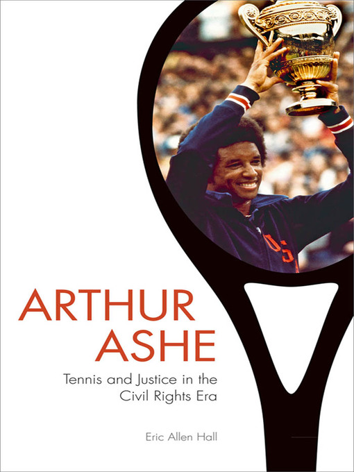Arthur Ashe (eBook): Tennis and Justice in the Civil Rights Era