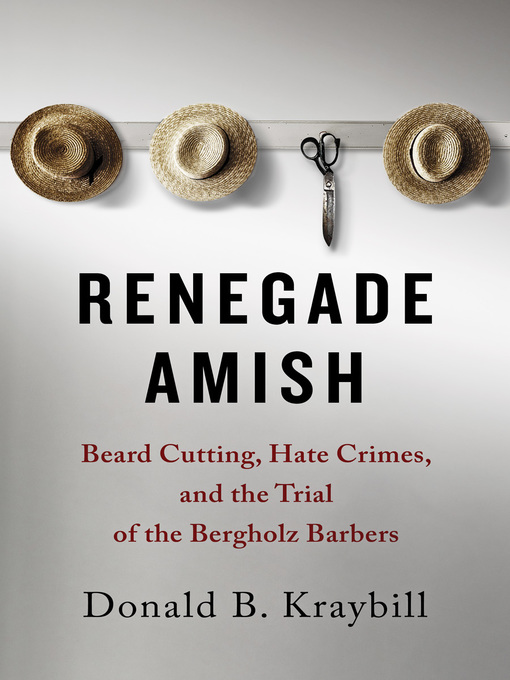 Renegade Amish (eBook): Beard Cutting, Hate Crimes, and the Trial of the Bergholz Barbers