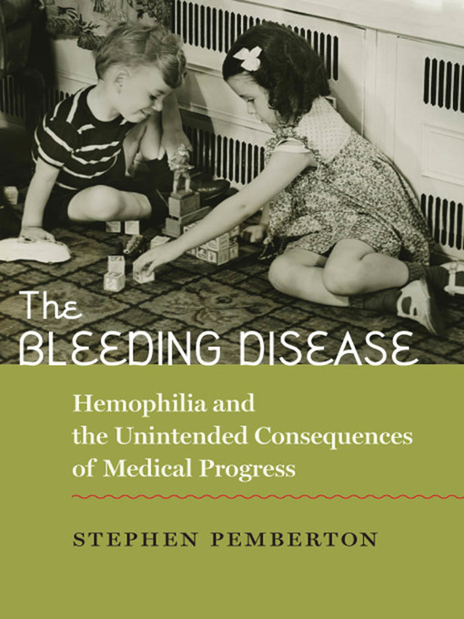 The Bleeding Disease (eBook): Hemophilia and the Unintended Consequences of Medical Progress