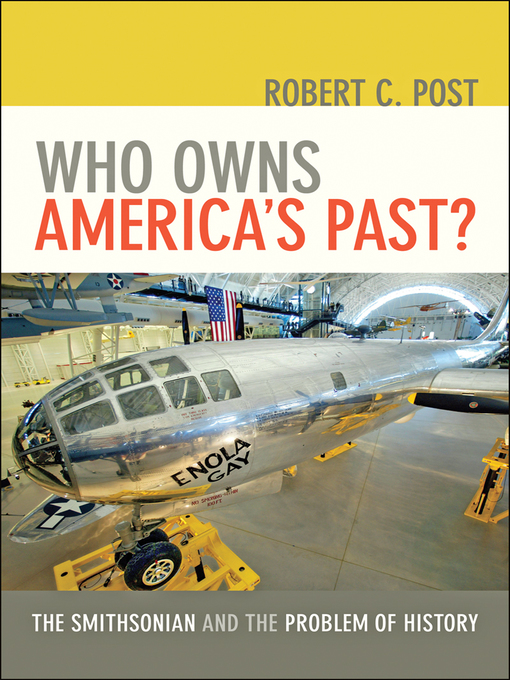 Who Owns America's Past? (eBook): The Smithsonian and the Problem of History