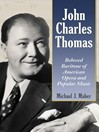 John Charles Thomas (eBook): Beloved Baritone of American Opera and Popular Music