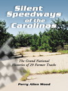 Silent Speedways of the Carolinas (eBook): The Grand National Histories of 29 Former Tracks